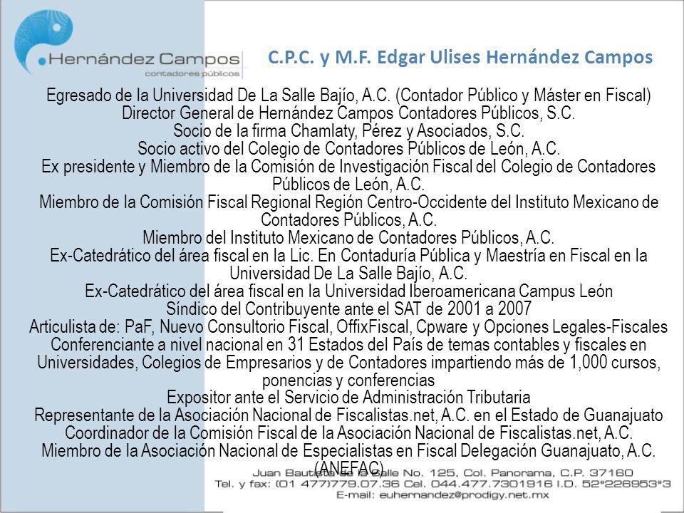 Egresado de la Universidad De La Salle Bajío, A.C. (Contador Público y Máster en Fiscal) Director General de Hernández Campos Contadores Públicos, S.C