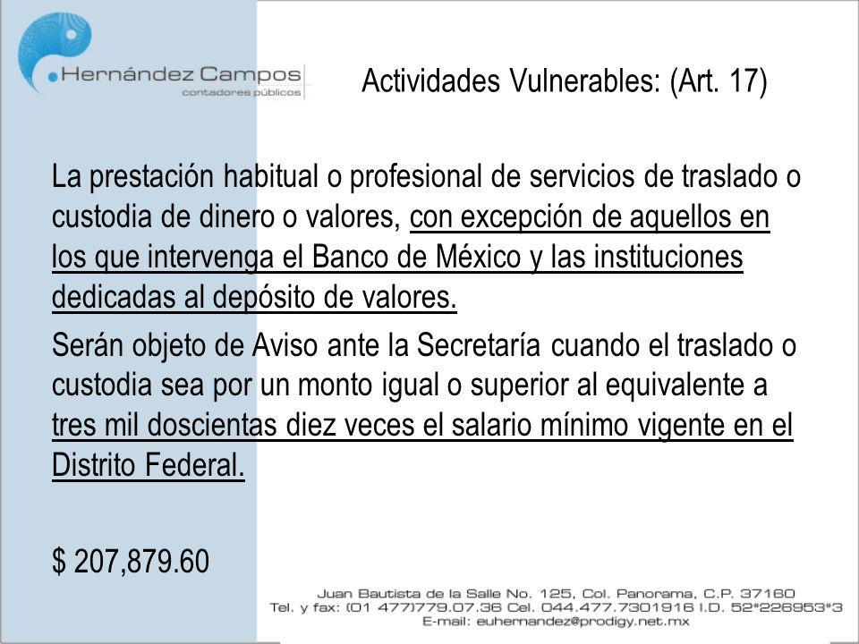 Actividades Vulnerables: (Art. 17) La prestación habitual o profesional de servicios de traslado o custodia de dinero o valores, con excepción de aque