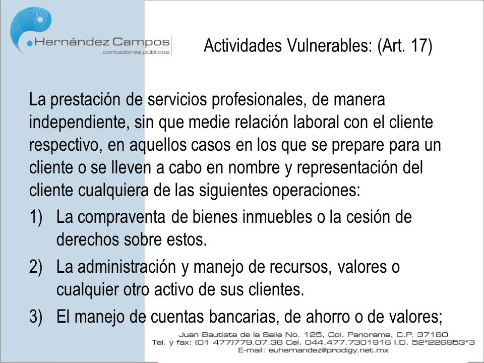 Actividades Vulnerables: (Art. 17) La prestación de servicios profesionales, de manera independiente, sin que medie relación laboral con el cliente re