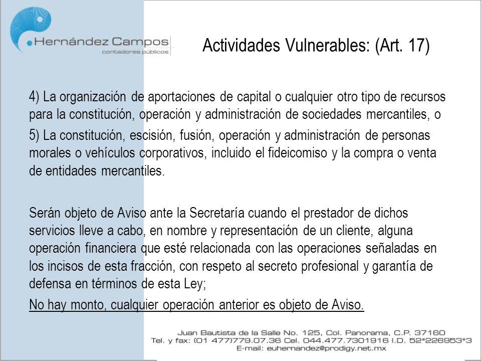 Actividades Vulnerables: (Art. 17) 4) La organización de aportaciones de capital o cualquier otro tipo de recursos para la constitución, operación y a