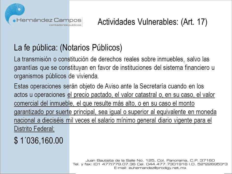 Actividades Vulnerables: (Art. 17) La fe pública: (Notarios Públicos) La transmisión o constitución de derechos reales sobre inmuebles, salvo las gara
