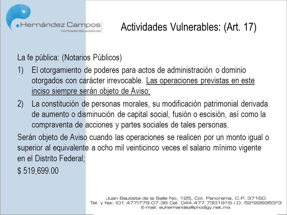 Actividades Vulnerables: (Art. 17) La fe pública: (Notarios Públicos) 1)El otorgamiento de poderes para actos de administración o dominio otorgados co