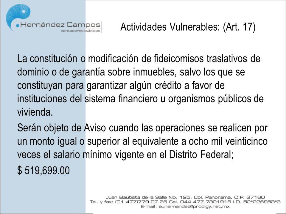 Actividades Vulnerables: (Art. 17) La constitución o modificación de fideicomisos traslativos de dominio o de garantía sobre inmuebles, salvo los que