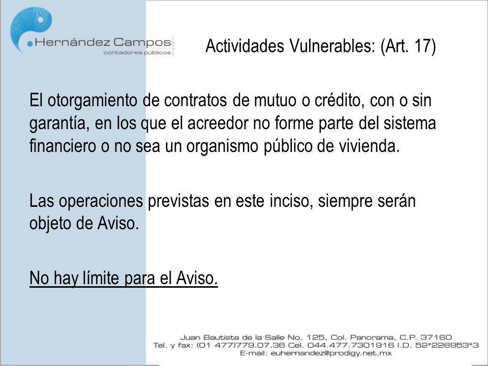 Actividades Vulnerables: (Art. 17) El otorgamiento de contratos de mutuo o crédito, con o sin garantía, en los que el acreedor no forme parte del sist