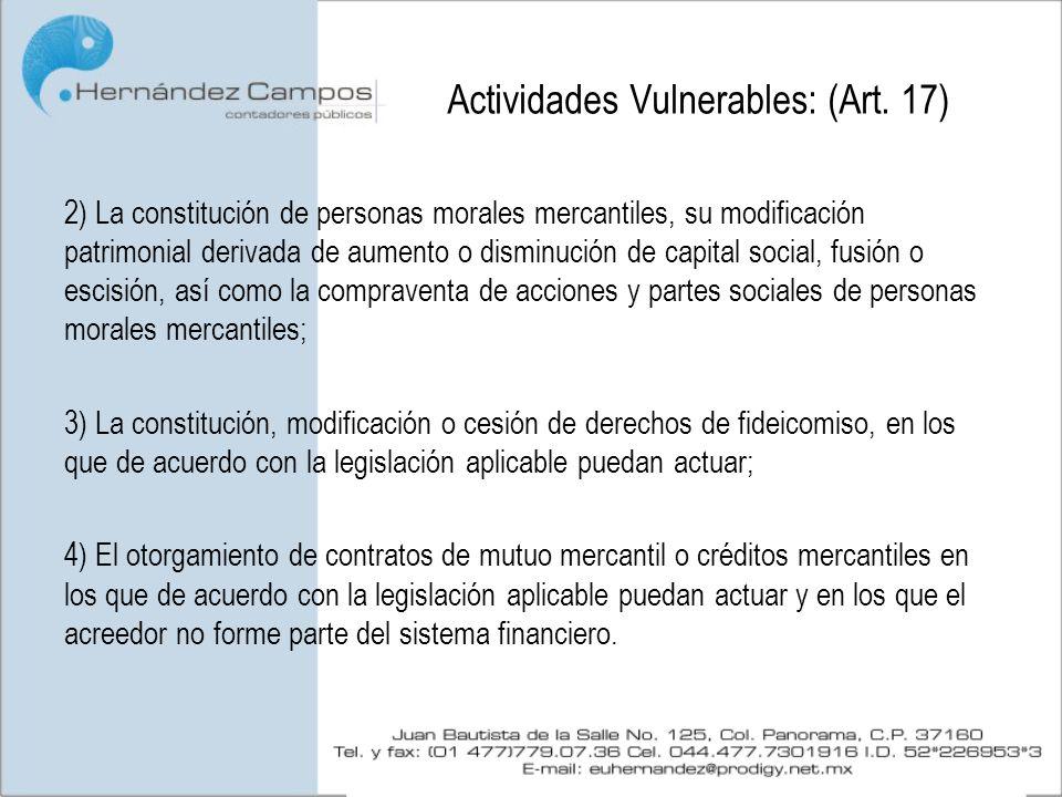 Actividades Vulnerables: (Art. 17) 2) La constitución de personas morales mercantiles, su modificación patrimonial derivada de aumento o disminución d
