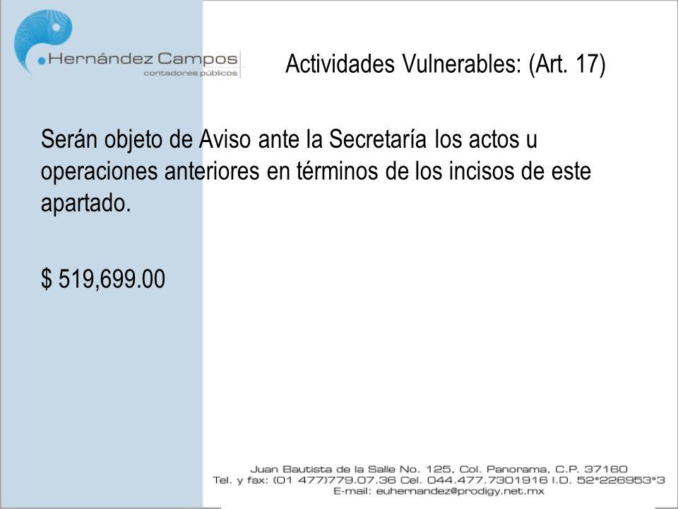 Actividades Vulnerables: (Art. 17) Serán objeto de Aviso ante la Secretaría los actos u operaciones anteriores en términos de los incisos de este apar