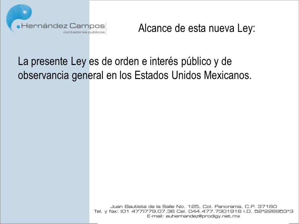 Alcance de esta nueva Ley: La presente Ley es de orden e interés público y de observancia general en los Estados Unidos Mexicanos.