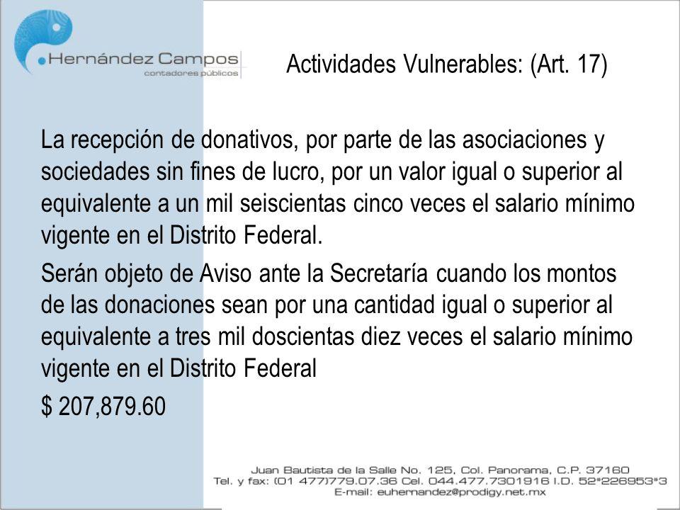 Actividades Vulnerables: (Art. 17) La recepción de donativos, por parte de las asociaciones y sociedades sin fines de lucro, por un valor igual o supe