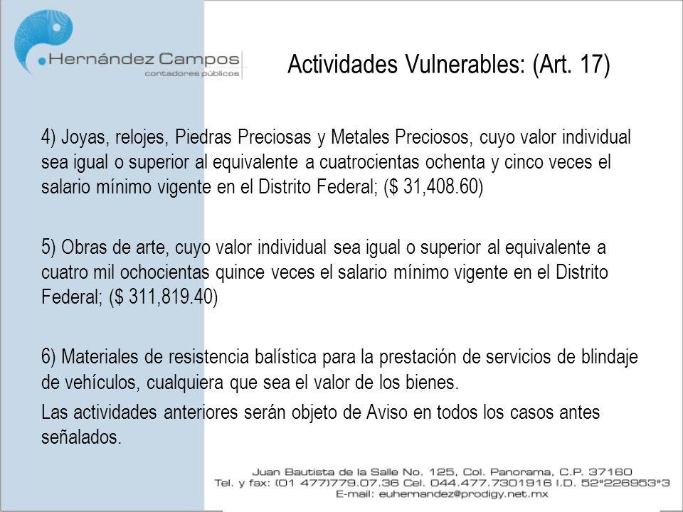 Actividades Vulnerables: (Art. 17) 4) Joyas, relojes, Piedras Preciosas y Metales Preciosos, cuyo valor individual sea igual o superior al equivalente
