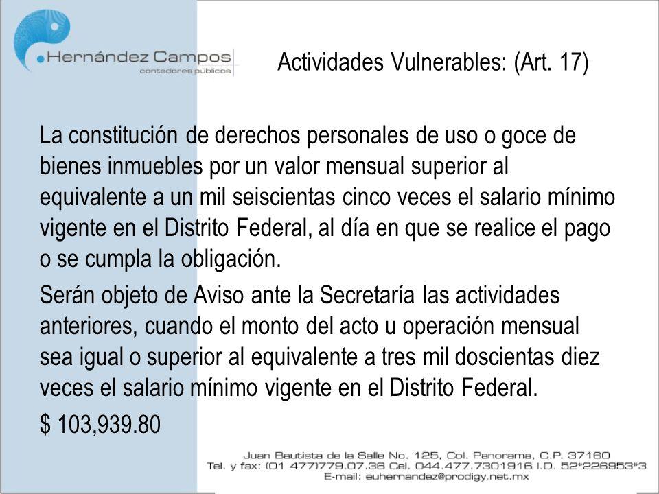 Actividades Vulnerables: (Art. 17) La constitución de derechos personales de uso o goce de bienes inmuebles por un valor mensual superior al equivalen
