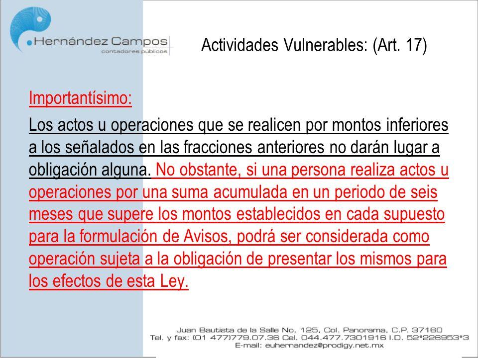 Actividades Vulnerables: (Art. 17) Importantísimo: Los actos u operaciones que se realicen por montos inferiores a los señalados en las fracciones ant