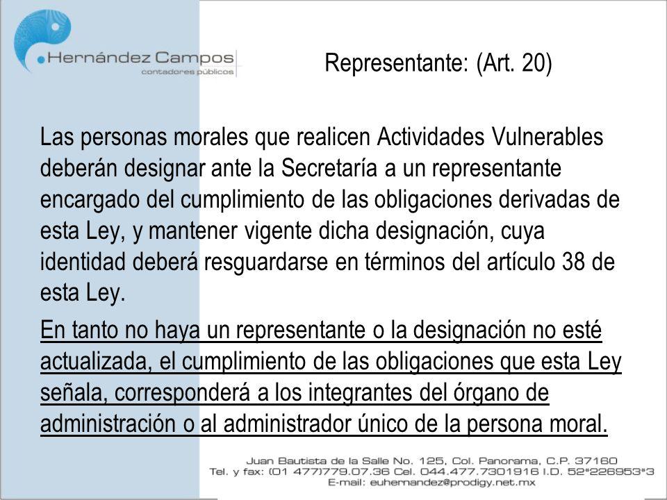 Representante: (Art. 20) Las personas morales que realicen Actividades Vulnerables deberán designar ante la Secretaría a un representante encargado de