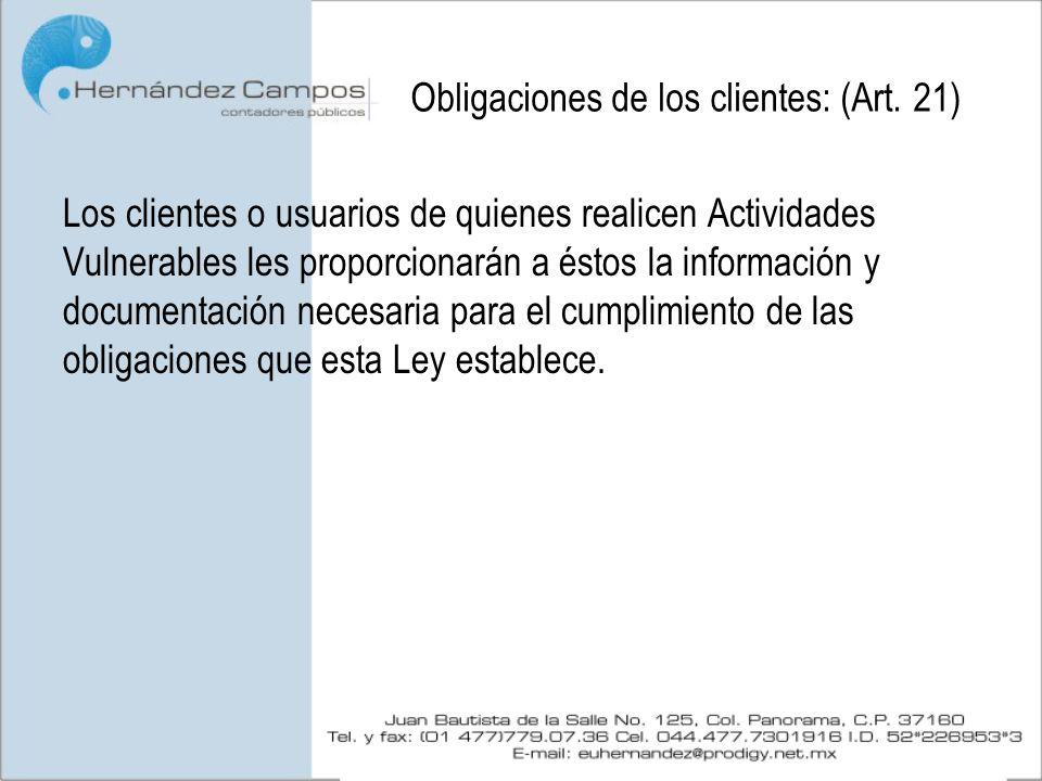 Obligaciones de los clientes: (Art. 21) Los clientes o usuarios de quienes realicen Actividades Vulnerables les proporcionarán a éstos la información