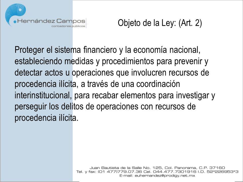 Objeto de la Ley: (Art. 2) Proteger el sistema financiero y la economía nacional, estableciendo medidas y procedimientos para prevenir y detectar acto