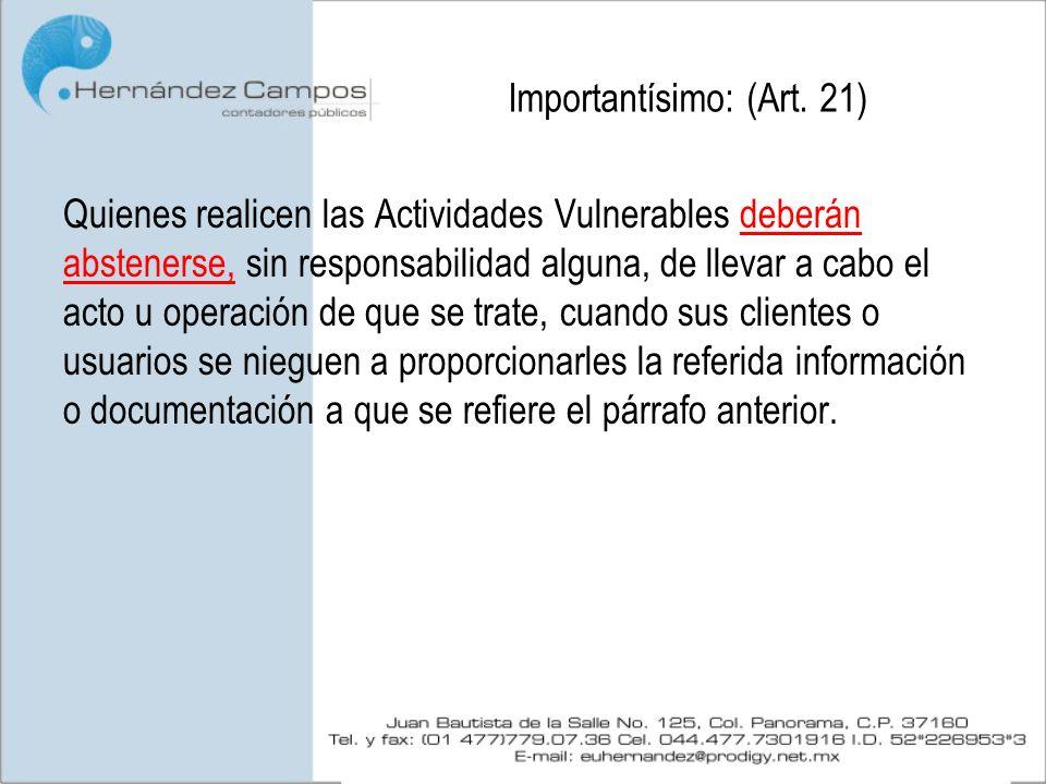 Importantísimo: (Art. 21) Quienes realicen las Actividades Vulnerables deberán abstenerse, sin responsabilidad alguna, de llevar a cabo el acto u oper