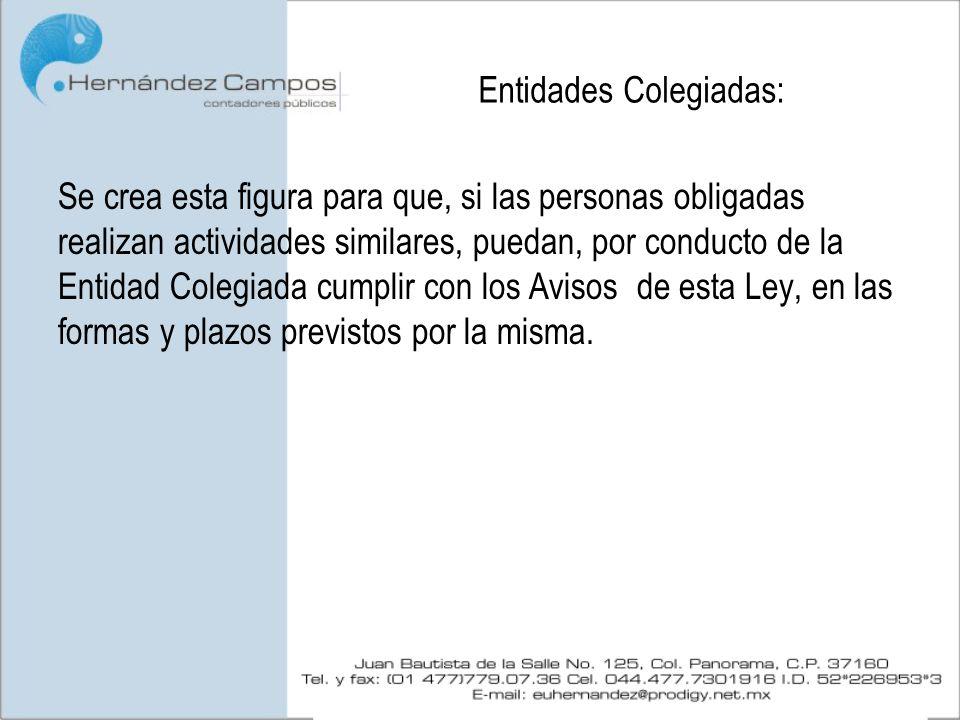 Entidades Colegiadas: Se crea esta figura para que, si las personas obligadas realizan actividades similares, puedan, por conducto de la Entidad Coleg