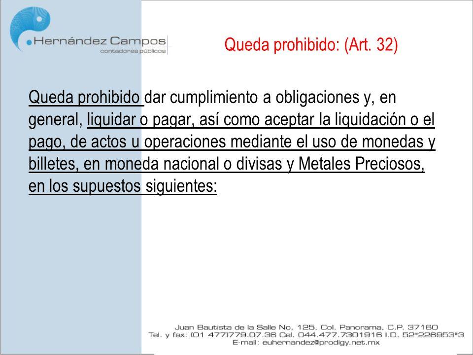 Queda prohibido: (Art. 32) Queda prohibido dar cumplimiento a obligaciones y, en general, liquidar o pagar, así como aceptar la liquidación o el pago,