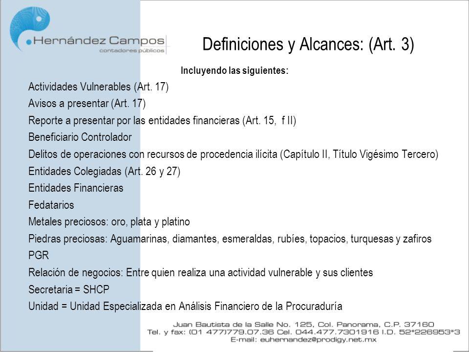 Definiciones y Alcances: (Art. 3) Incluyendo las siguientes: Actividades Vulnerables (Art. 17) Avisos a presentar (Art. 17) Reporte a presentar por la