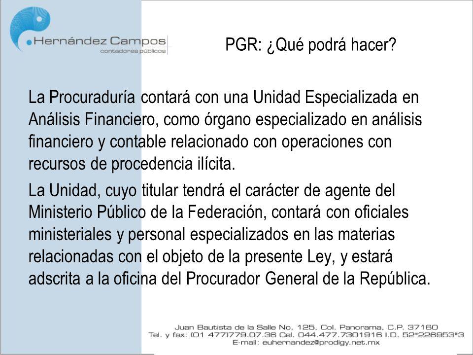 PGR: ¿Qué podrá hacer? La Procuraduría contará con una Unidad Especializada en Análisis Financiero, como órgano especializado en análisis financiero y