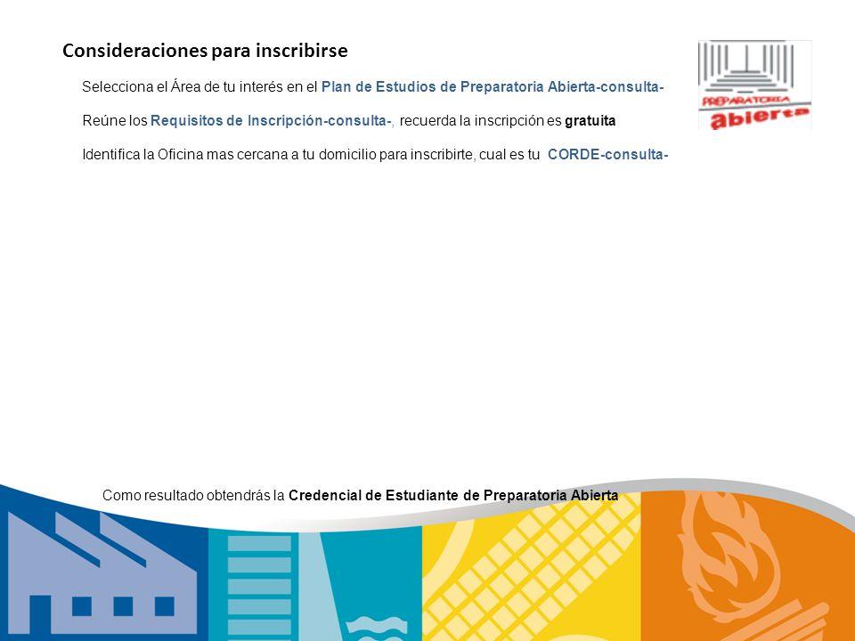 Consideraciones para inscribirse Selecciona el Área de tu interés en el Plan de Estudios de Preparatoria Abierta-consulta- Reúne los Requisitos de Ins