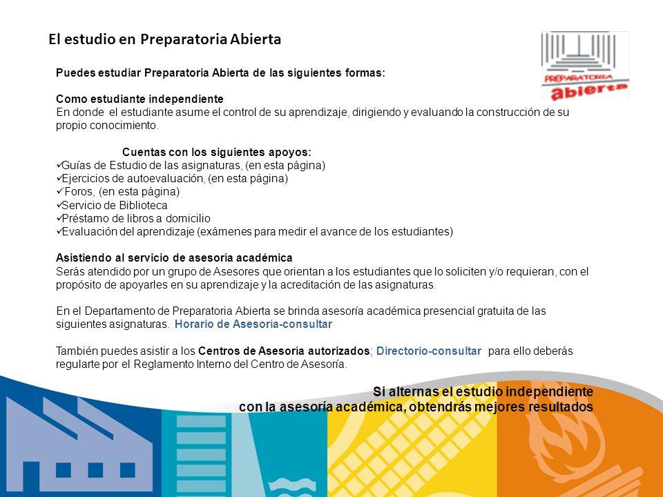 El estudio en Preparatoria Abierta Puedes estudiar Preparatoria Abierta de las siguientes formas: Como estudiante independiente En donde el estudiante