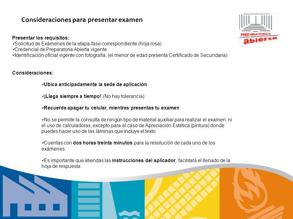 Consideraciones para presentar examen Presentar los requisitos: Solicitud de Exámenes de la etapa-fase correspondiente (hoja rosa) Credencial de Prepa