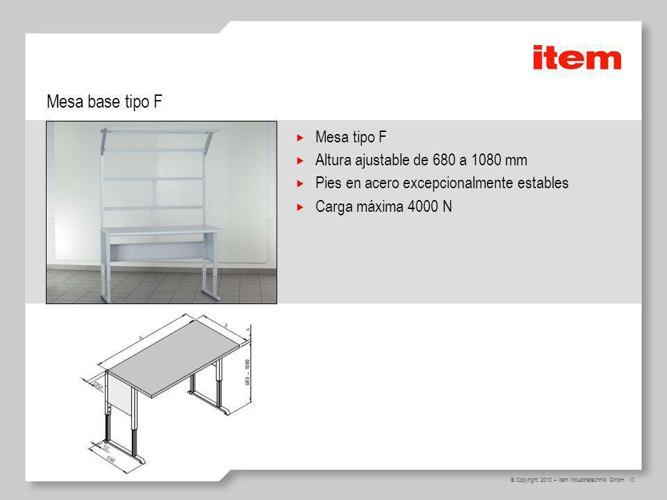 10 © Copyright 2010 – item Industrietechnik GmbH Mesa base tipo F Mesa tipo F Altura ajustable de 680 a 1080 mm Pies en acero excepcionalmente estables Carga máxima 4000 N