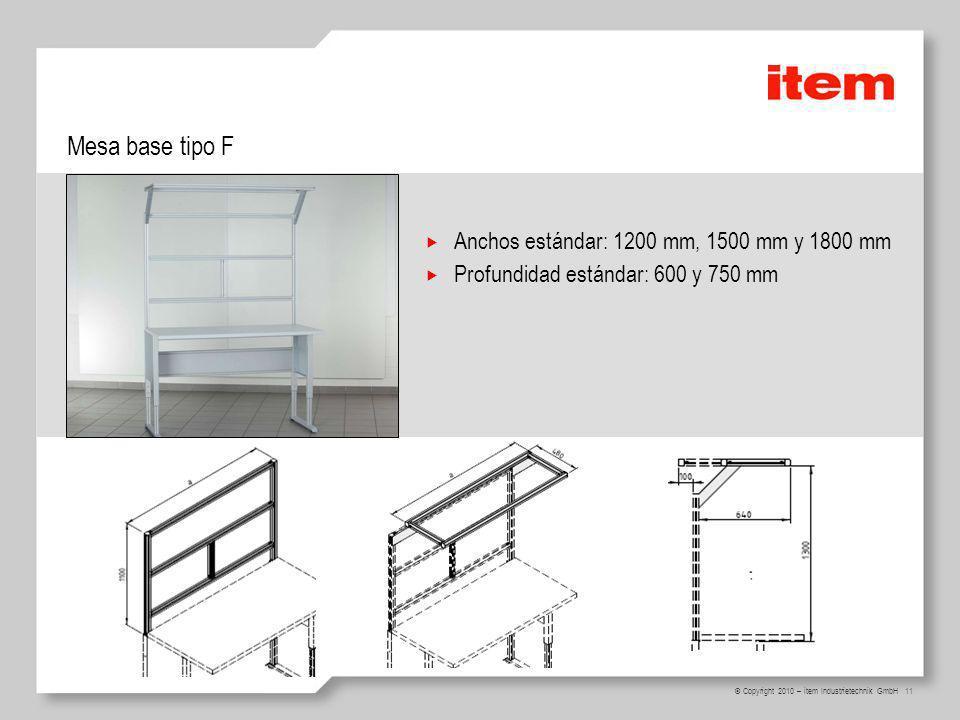 11 © Copyright 2010 – item Industrietechnik GmbH Mesa base tipo F Anchos estándar: 1200 mm, 1500 mm y 1800 mm Profundidad estándar: 600 y 750 mm