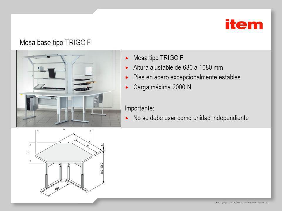 12 © Copyright 2010 – item Industrietechnik GmbH Mesa base tipo TRIGO F Mesa tipo TRIGO F Altura ajustable de 680 a 1080 mm Pies en acero excepcionalmente estables Carga máxima 2000 N Importante: No se debe usar como unidad independiente