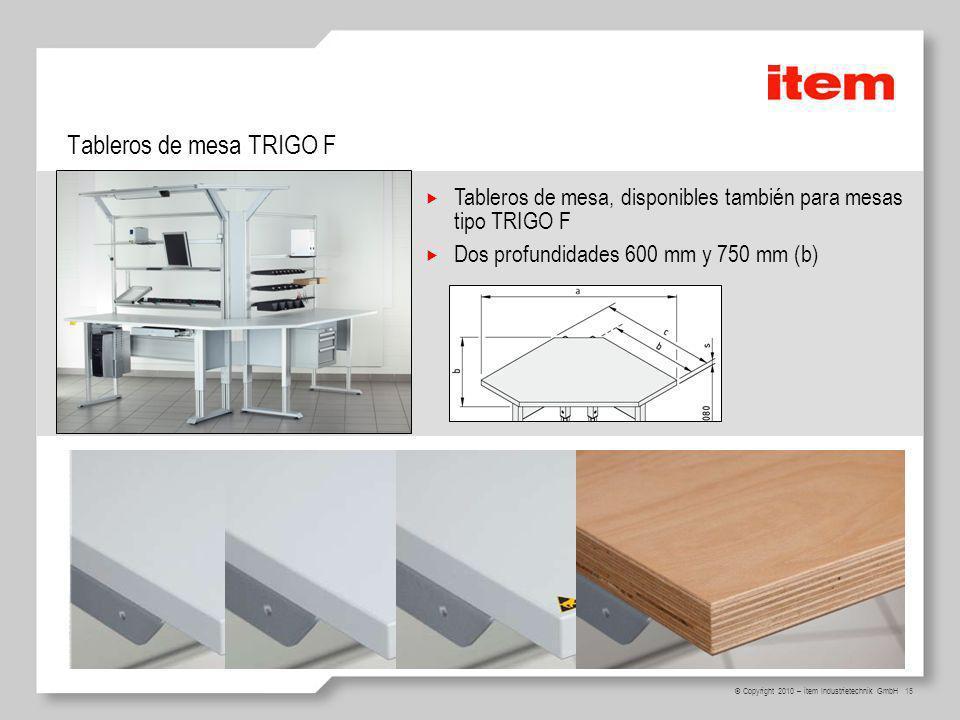 15 © Copyright 2010 – item Industrietechnik GmbH Tableros de mesa TRIGO F Tableros de mesa, disponibles también para mesas tipo TRIGO F Dos profundidades 600 mm y 750 mm (b)