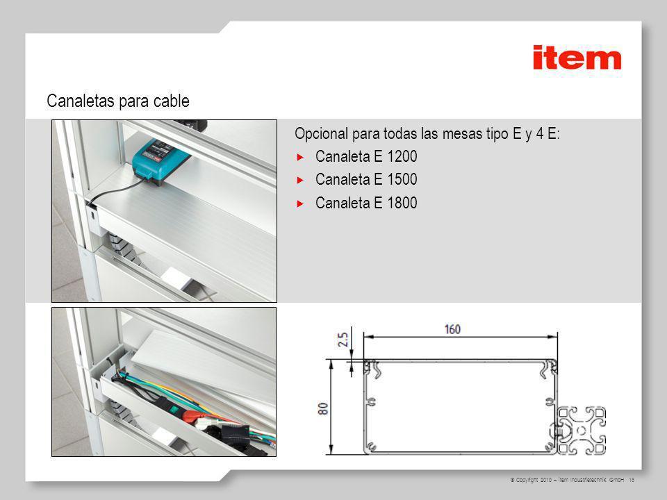 16 © Copyright 2010 – item Industrietechnik GmbH Canaletas para cable Opcional para todas las mesas tipo E y 4 E: Canaleta E 1200 Canaleta E 1500 Canaleta E 1800