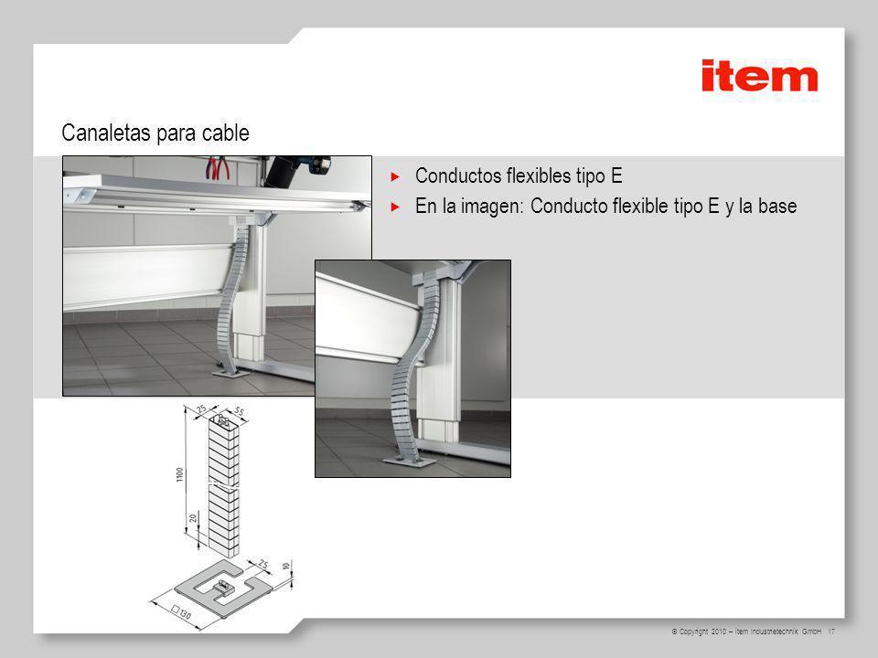 17 © Copyright 2010 – item Industrietechnik GmbH Canaletas para cable Conductos flexibles tipo E En la imagen: Conducto flexible tipo E y la base