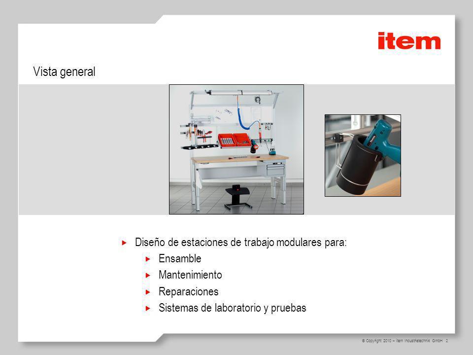 2 © Copyright 2010 – item Industrietechnik GmbH Vista general Diseño de estaciones de trabajo modulares para: Ensamble Mantenimiento Reparaciones Sistemas de laboratorio y pruebas