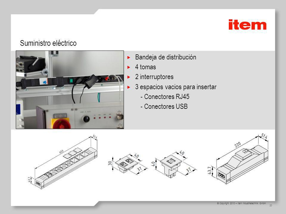 20 © Copyright 2010 – item Industrietechnik GmbH Suministro eléctrico Bandeja de distribución 4 tomas 2 interruptores 3 espacios vacios para insertar - Conectores RJ45 - Conectores USB