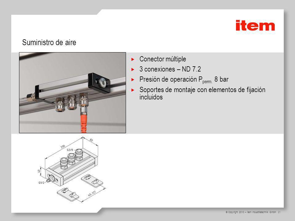 21 © Copyright 2010 – item Industrietechnik GmbH Suministro de aire Conector múltiple 3 conexiones – ND 7.2 Presión de operación P perm.