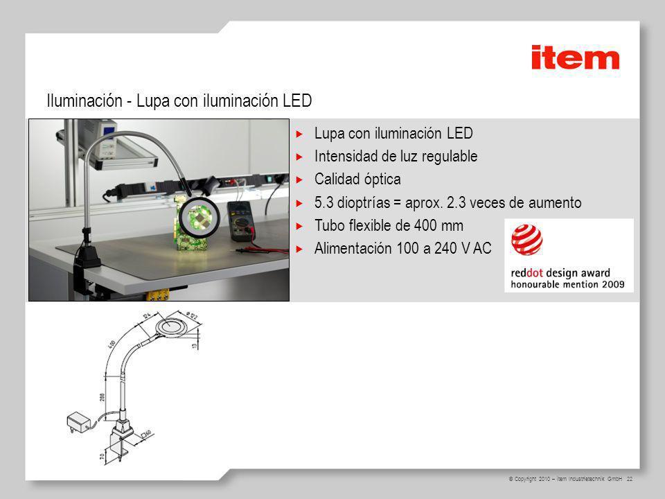 22 © Copyright 2010 – item Industrietechnik GmbH Iluminación - Lupa con iluminación LED Lupa con iluminación LED Intensidad de luz regulable Calidad óptica 5.3 dioptrías = aprox.