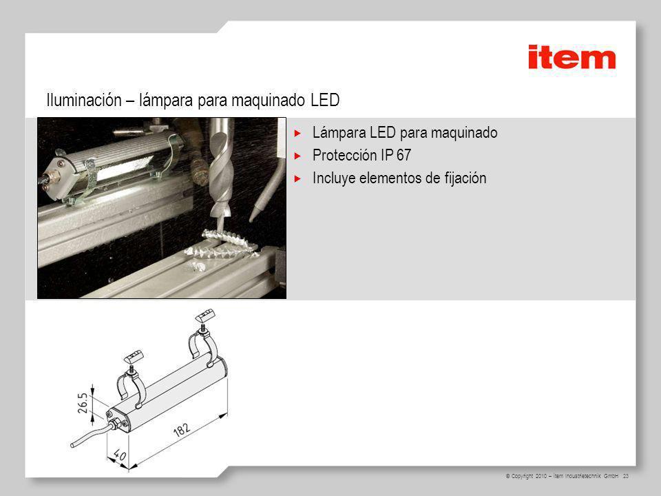 23 Iluminación – lámpara para maquinado LED © Copyright 2010 – item Industrietechnik GmbH Lámpara LED para maquinado Protección IP 67 Incluye elemento
