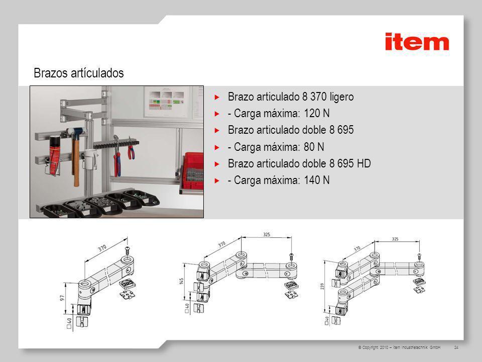 24 © Copyright 2010 – item Industrietechnik GmbH Brazos artículados Brazo articulado 8 370 ligero - Carga máxima: 120 N Brazo articulado doble 8 695 -