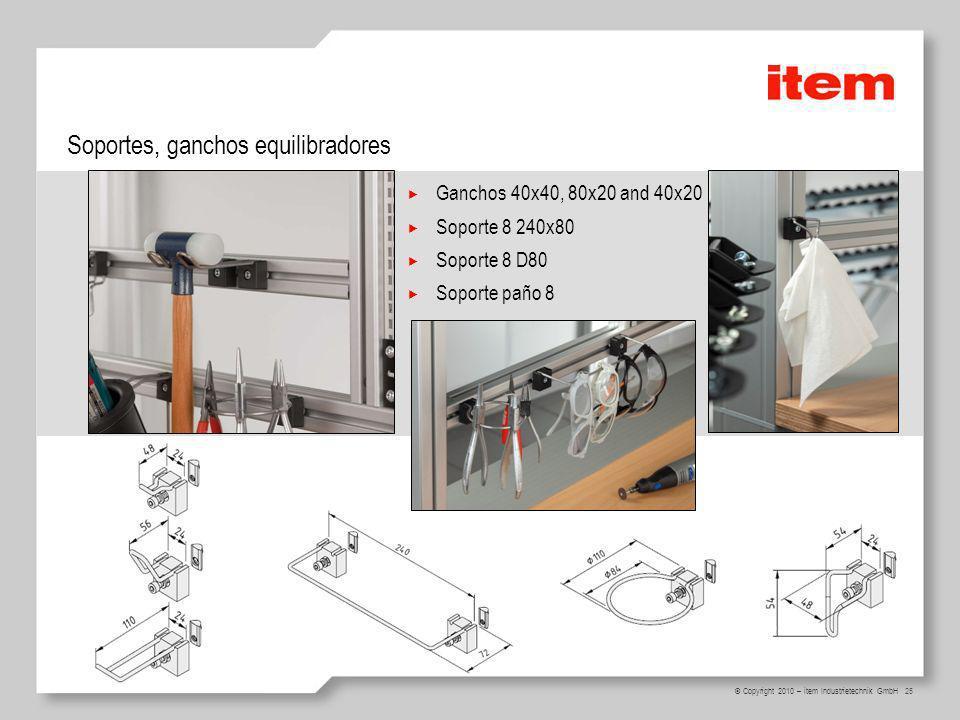 25 © Copyright 2010 – item Industrietechnik GmbH Soportes, ganchos equilibradores Ganchos 40x40, 80x20 and 40x20 Soporte 8 240x80 Soporte 8 D80 Soport