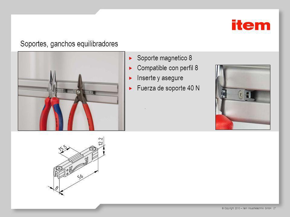 27 © Copyright 2010 – item Industrietechnik GmbH Soporte magnetico 8 Compatible con perfil 8 Inserte y asegure Fuerza de soporte 40 N Soportes, ganchos equilibradores