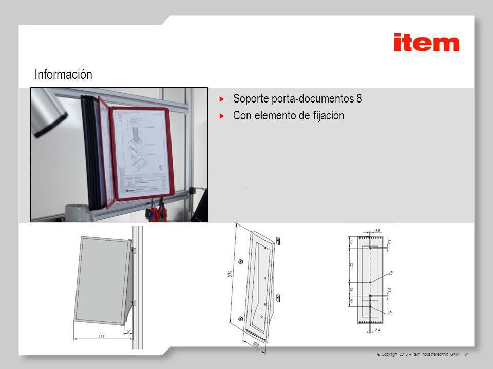 31 © Copyright 2010 – item Industrietechnik GmbH Información Soporte porta-documentos 8 Con elemento de fijación