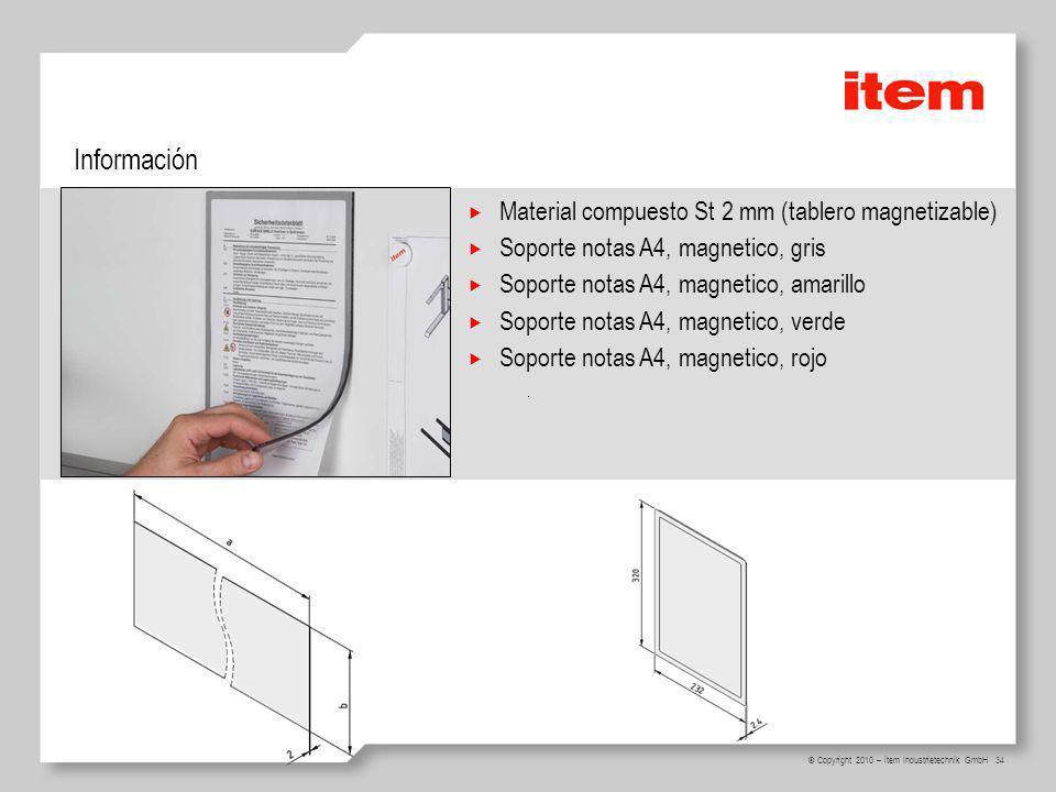 34 © Copyright 2010 – item Industrietechnik GmbH Información Material compuesto St 2 mm (tablero magnetizable) Soporte notas A4, magnetico, gris Sopor