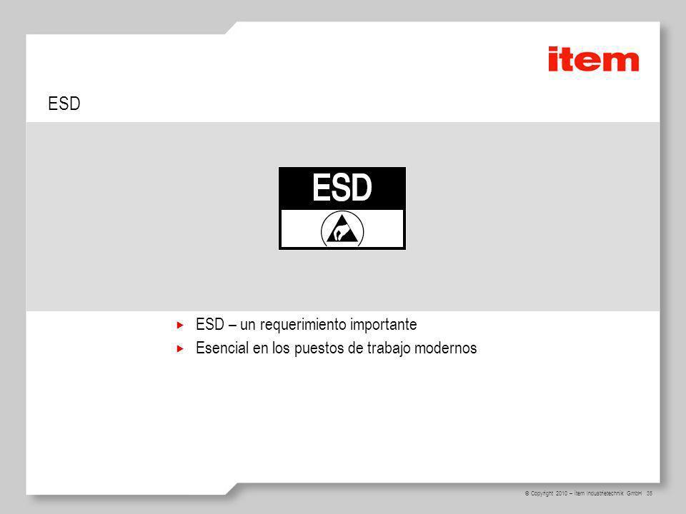 35 © Copyright 2010 – item Industrietechnik GmbH ESD ESD – un requerimiento importante Esencial en los puestos de trabajo modernos