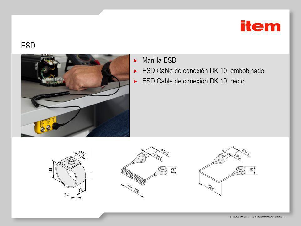 36 © Copyright 2010 – item Industrietechnik GmbH ESD Manilla ESD ESD Cable de conexión DK 10, embobinado ESD Cable de conexión DK 10, recto