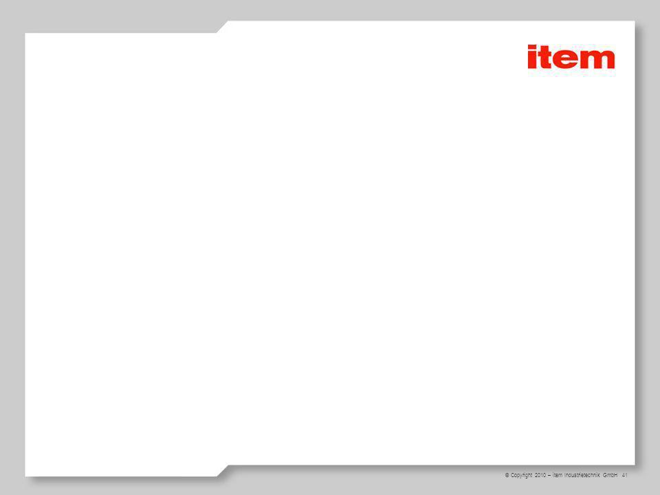 41 © Copyright 2010 – item Industrietechnik GmbH
