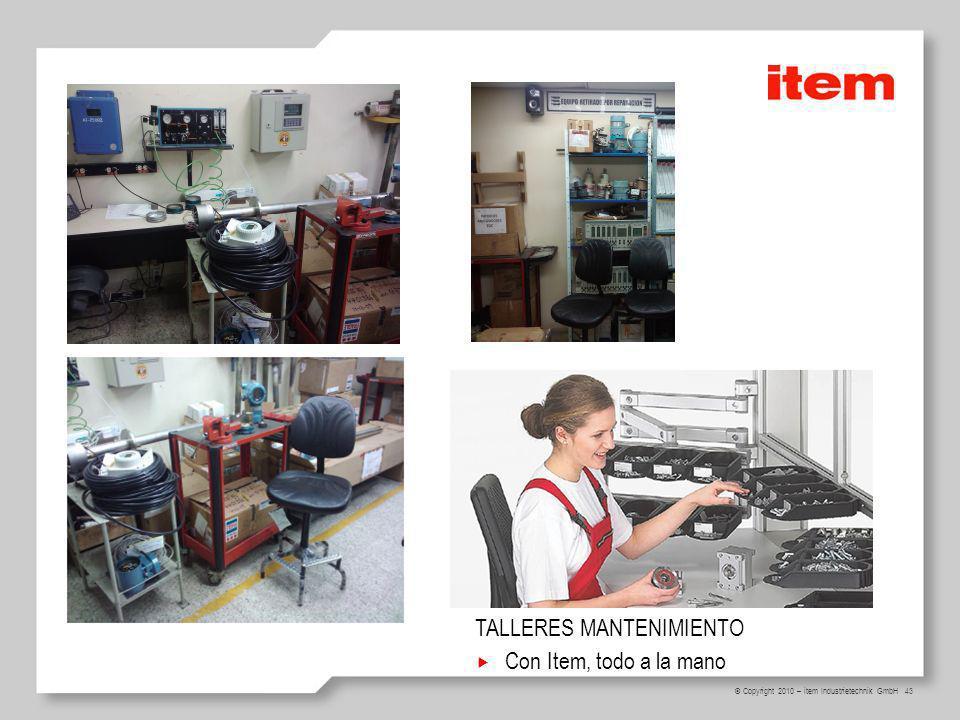 43 © Copyright 2010 – item Industrietechnik GmbH TALLERES MANTENIMIENTO Con Item, todo a la mano