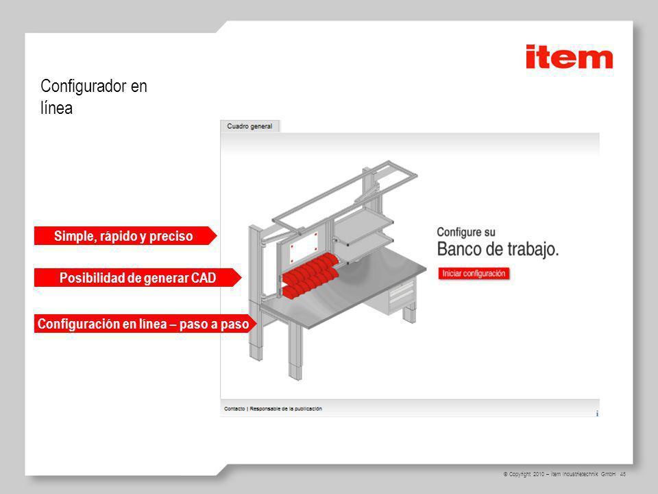 45 © Copyright 2010 – item Industrietechnik GmbH Configurador en línea Simple, rápido y preciso Configuración en línea – paso a paso Posibilidad de ge