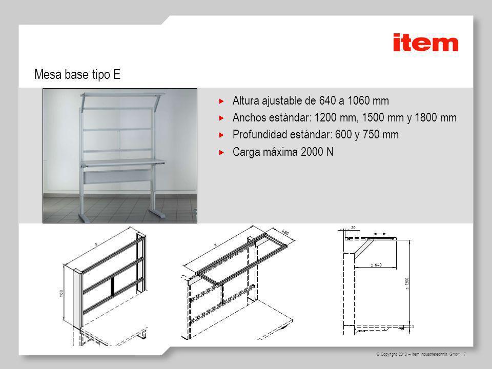 7 © Copyright 2010 – item Industrietechnik GmbH Mesa base tipo E Altura ajustable de 640 a 1060 mm Anchos estándar: 1200 mm, 1500 mm y 1800 mm Profund