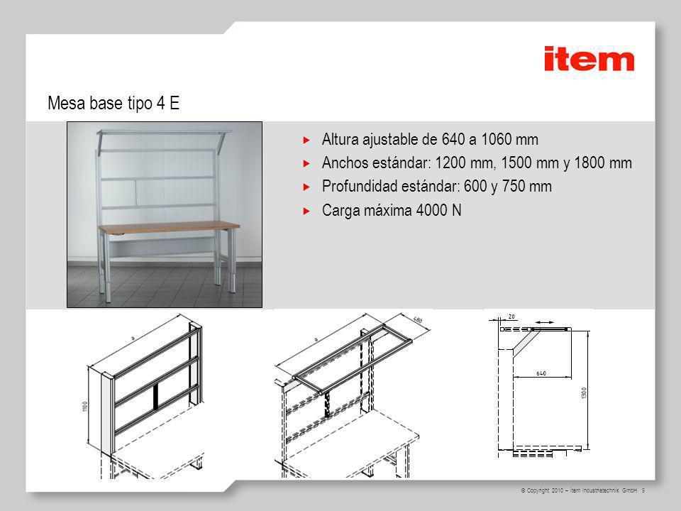 9 © Copyright 2010 – item Industrietechnik GmbH Mesa base tipo 4 E Altura ajustable de 640 a 1060 mm Anchos estándar: 1200 mm, 1500 mm y 1800 mm Profu