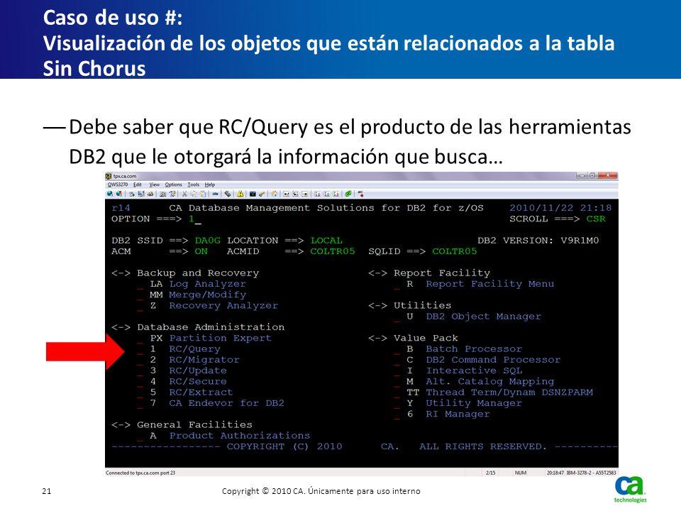 Debe saber que RC/Query es el producto de las herramientas DB2 que le otorgará la información que busca… Caso de uso # : Visualización de los objetos